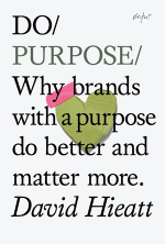 Do Purpose. Why Brands with a purpose do better and matter more.